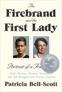 Patricia Bell-Scott The Firebrand and the First Lady: Portrait of a Friendship: Pauli Murray, Eleanor Roosevelt, and the Struggle for Social Justice