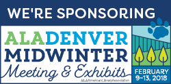 We Are Sponsoring at ALA Denver Midwinter Meeting and Exhibits