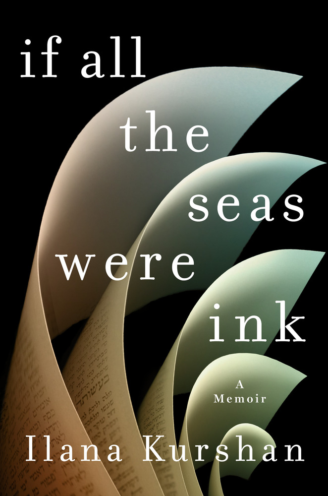 If All the Seas Were Ink: A Memoir by Ilana Kurshan
