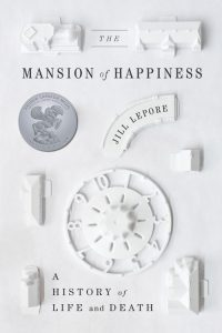 The Mansion of Happiness: A History of Life and Death by Jill Lepore