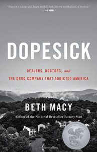 Dopesick: Dealers, Doctors, and the Drug Company that Addicted America By Beth Macy, published by Little, Brown