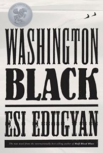 Washington Black By Esi Edugyan, published by Knopf